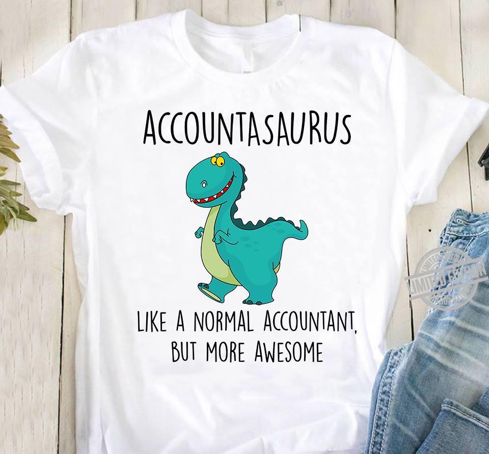 Accountasaurus Like A Normal Accountant But More Awesome Shirt