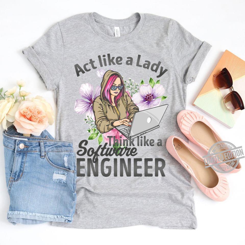 Act Like A Lady Think Like A Software Engineer Shirt