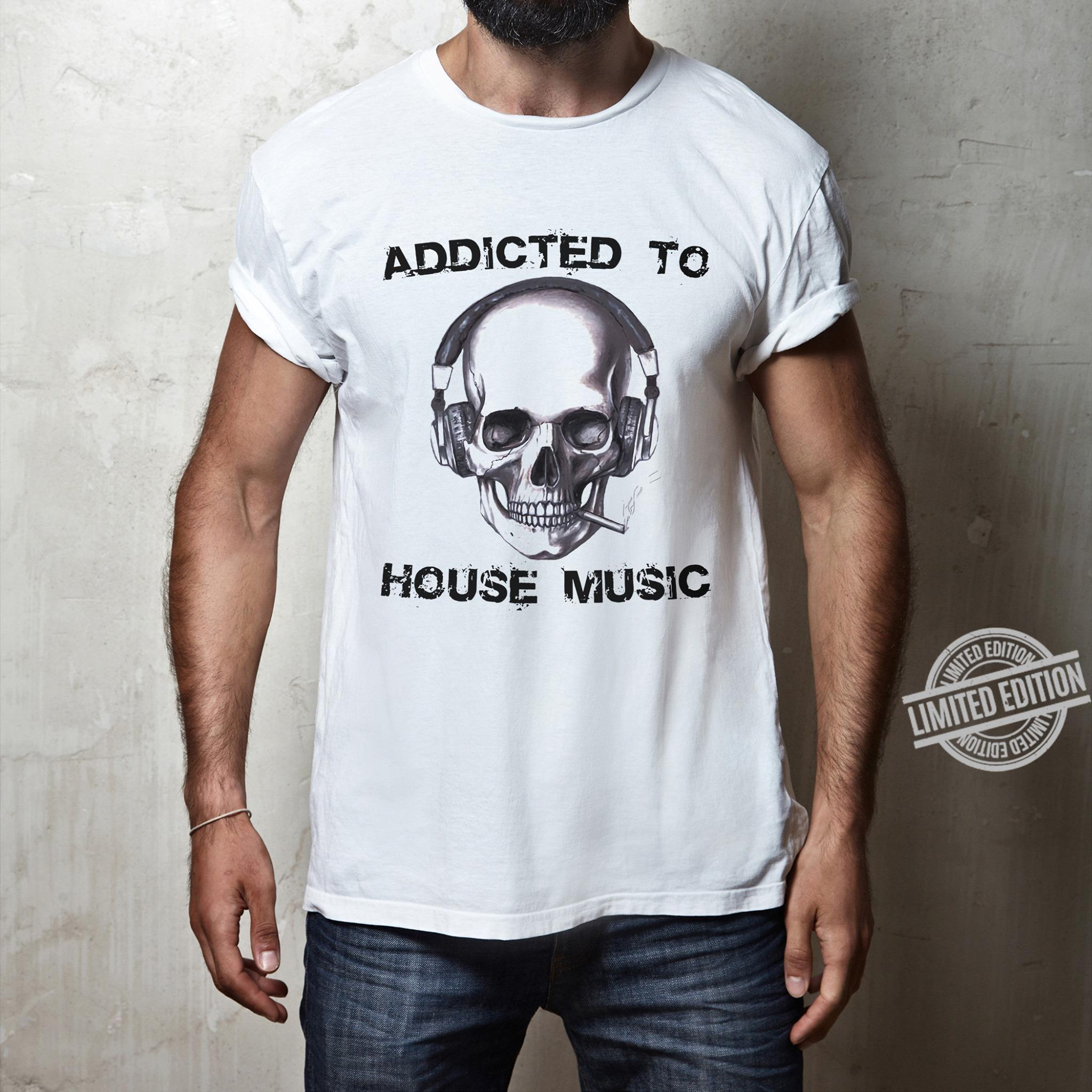 Addicted To House Music Shirt