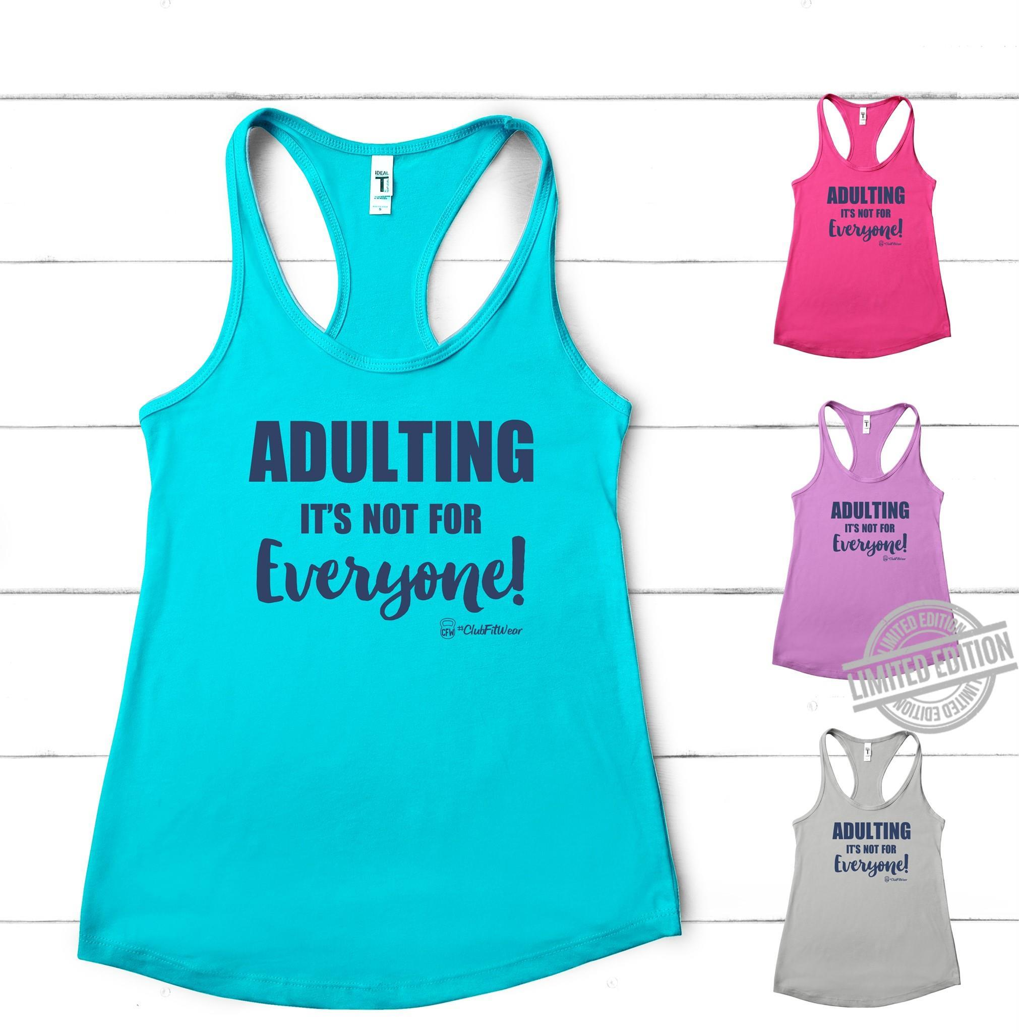 Adulting It's Not For Everyone Shirt