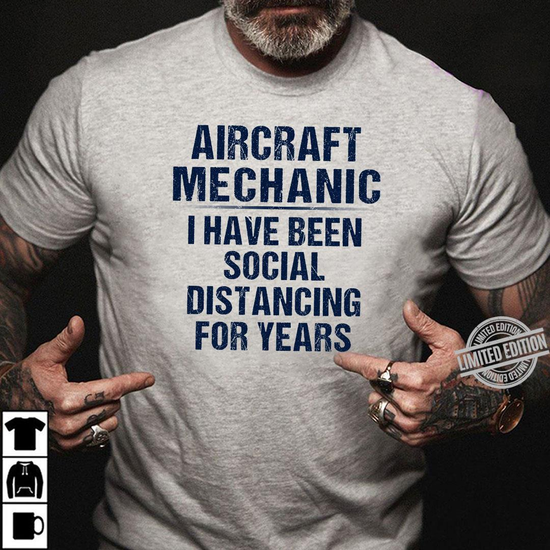 Aircraft Mechanic I Have Been Social Distancing For Years Shirt