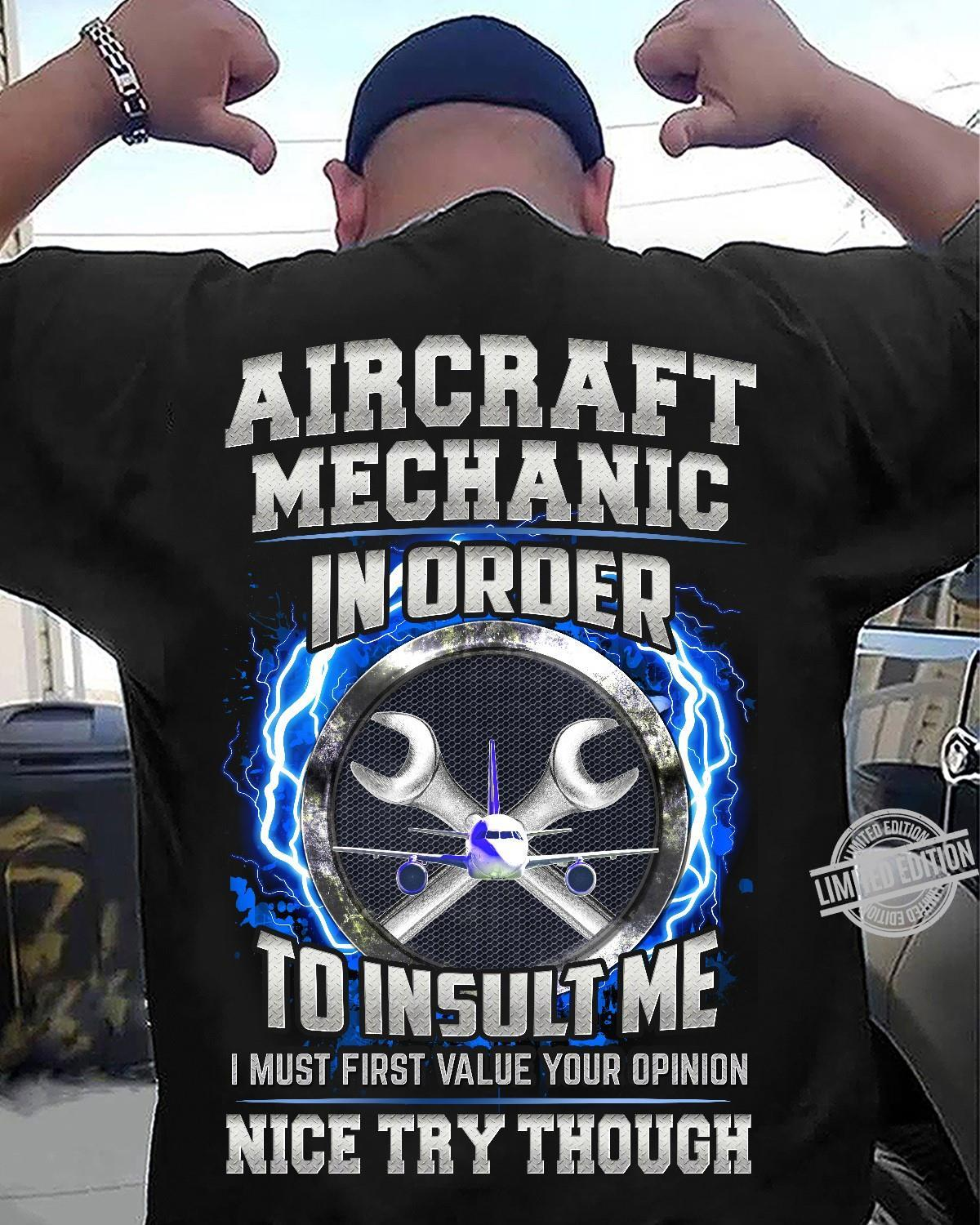 Aircraft Mechanic In Order To Insult Me I Must First Value Your Opinion Nice Try Though Shirt