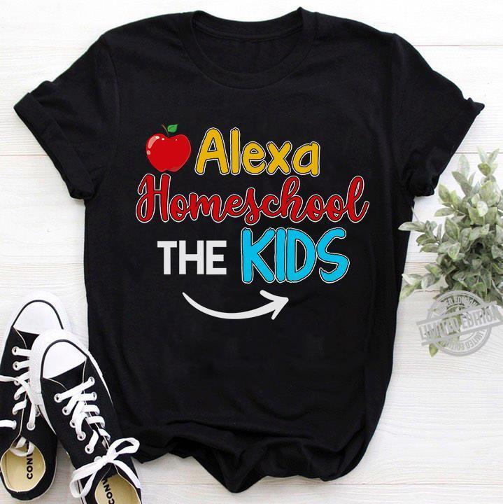 Alexa Homes School The Kids Shirt