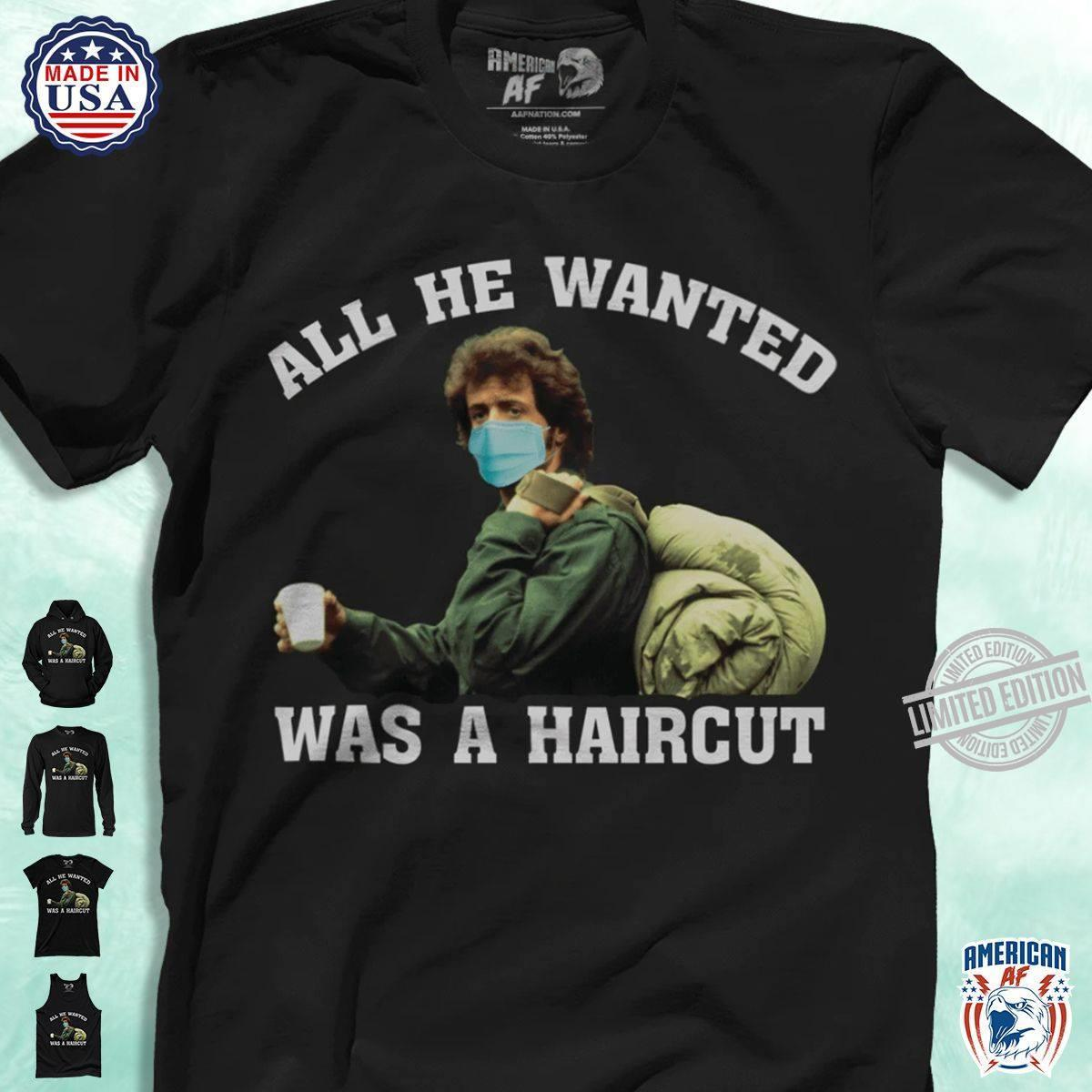All He Wanted Was A Haircut Shirt