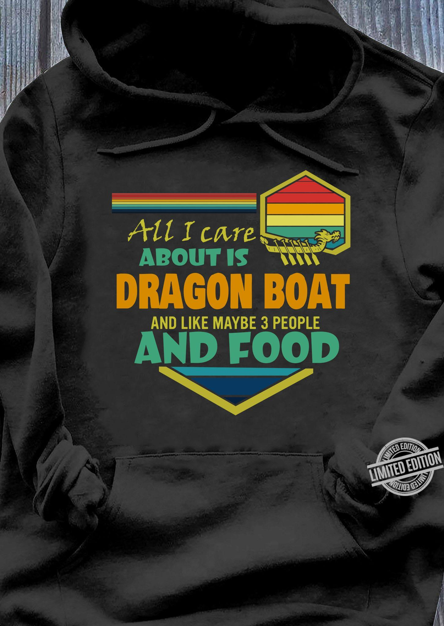 All I Care About Is Gragon Boat And Like Maybe 3 People And Food Shirt