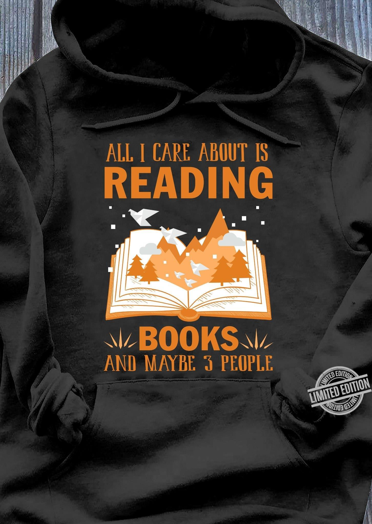 All I Care About Is Reading Books And Maybe 3 People Shirt
