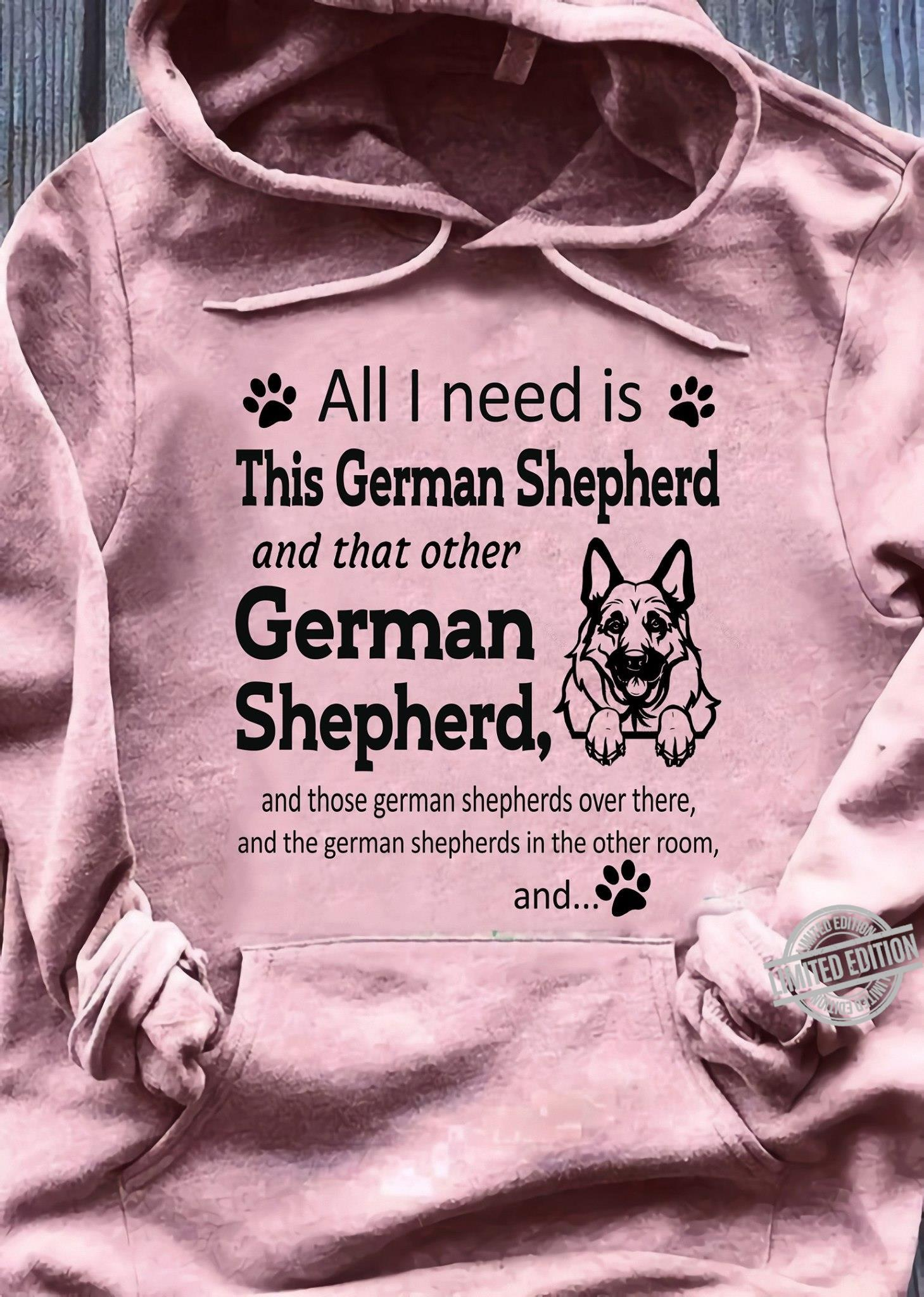 All I Need Is This German Shepherd And That Other German Shepherd Shirt