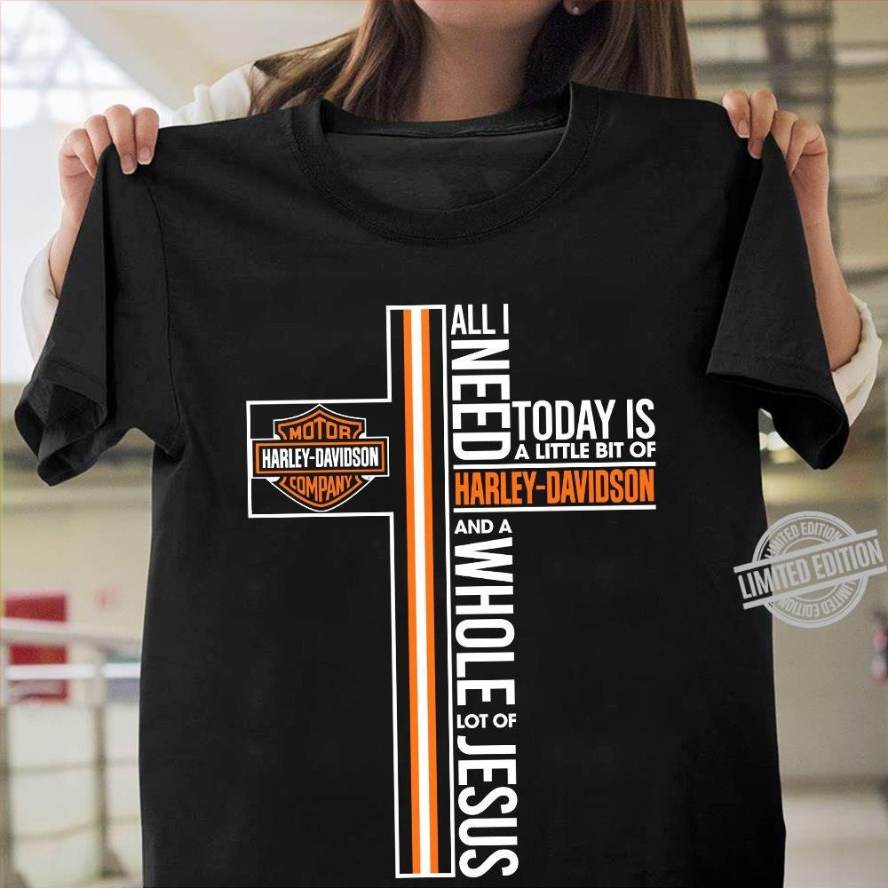 All I Need Today Is A Little Bit Of Harley-Davidson And A Whole Lot Of Jesus Shirt