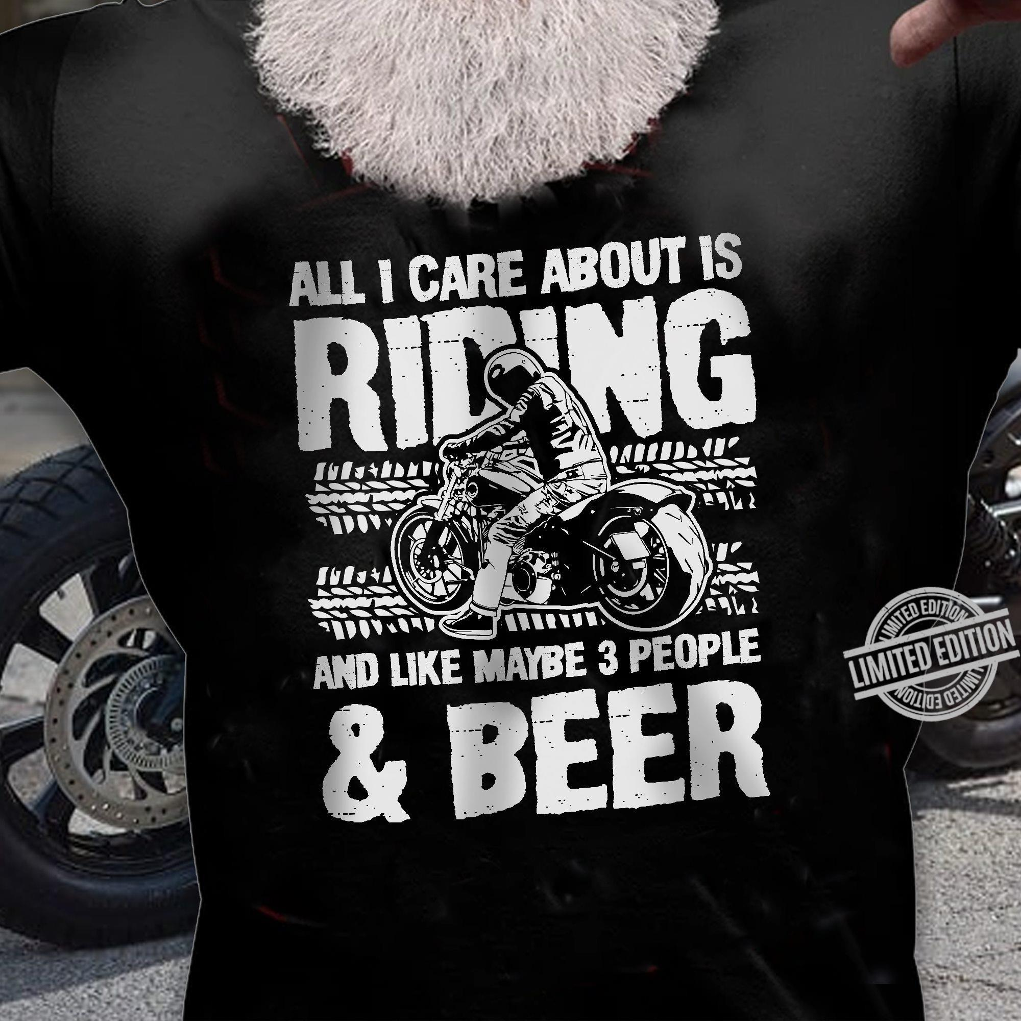 All I care About Is Riding And Like Maybe 3 People & Beer Shirt