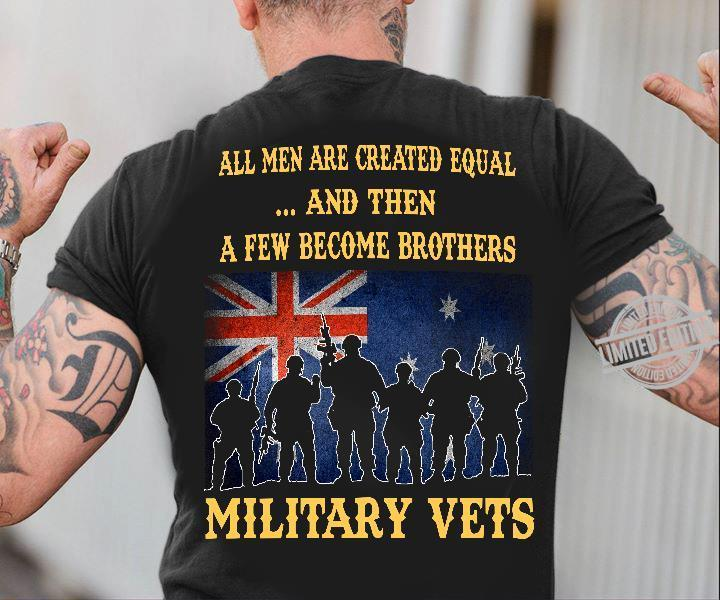 All Men Are Created Equal And Then A Few Become Brothers Military Vets Shirt