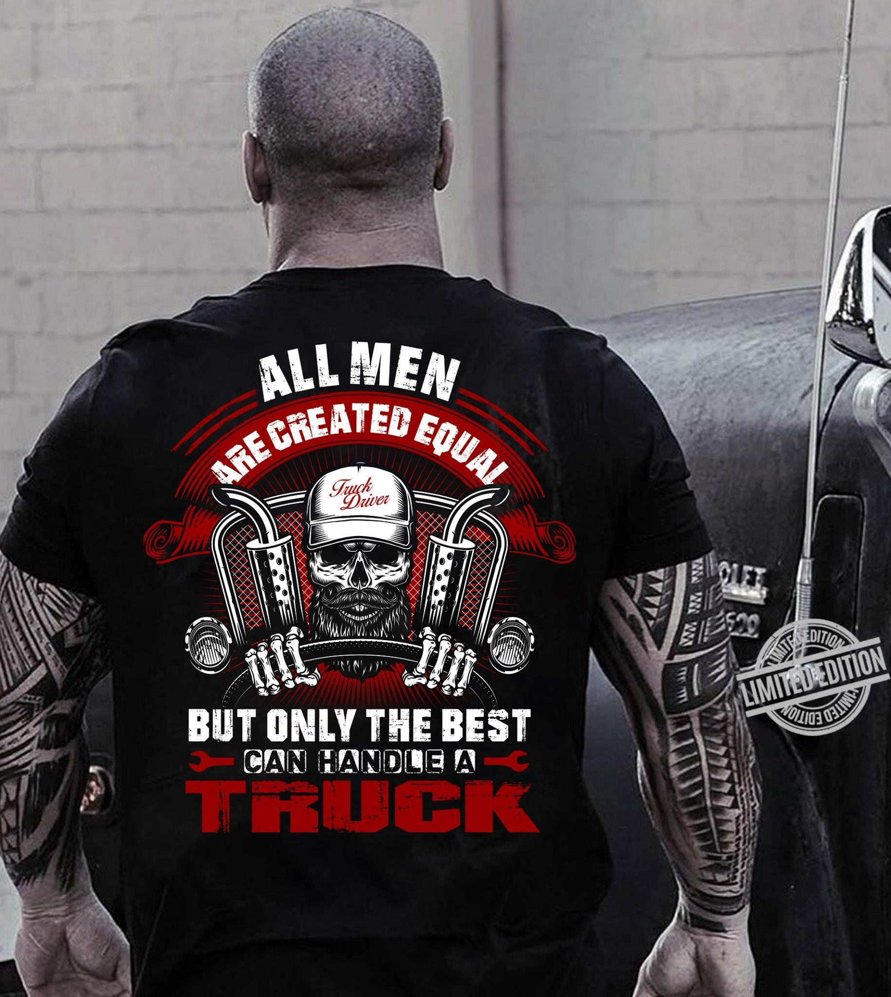 All Men Are Created Equal But Only The Best Can Handle A Truck Shirt