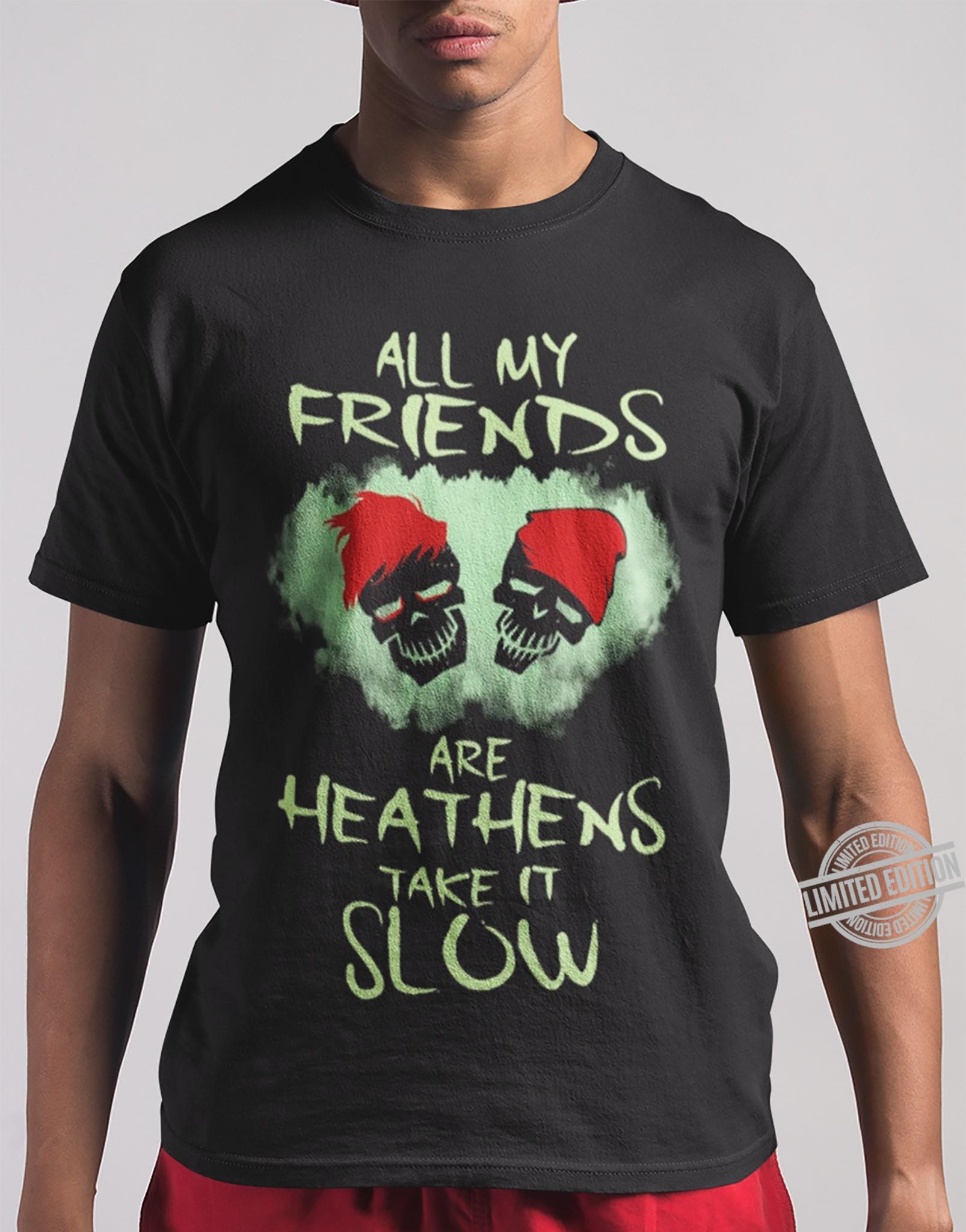 All My Friends Are Heathens Take It Slow Shirt