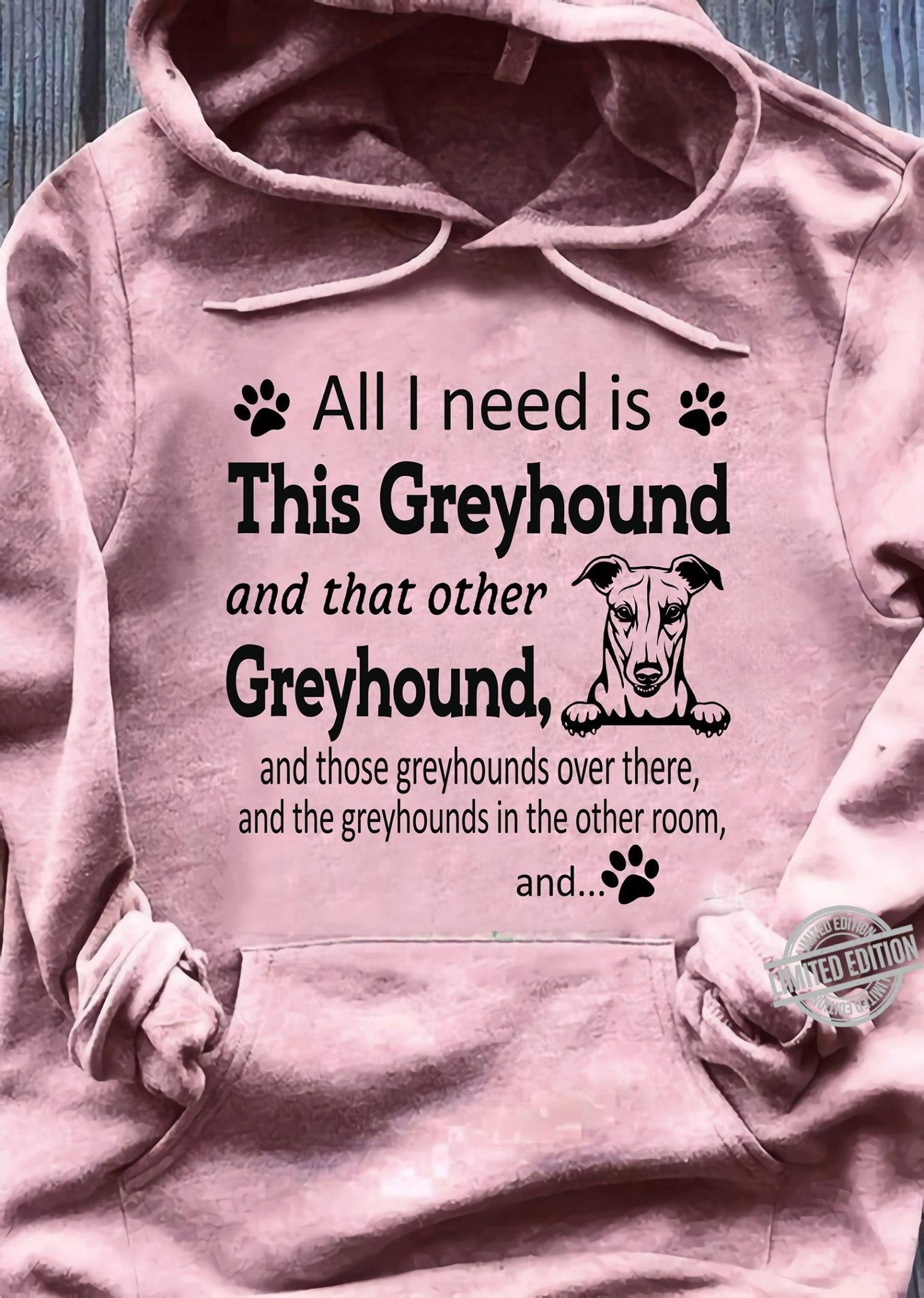 All Need Is This Greyhound And That Other Greyhound Shirt