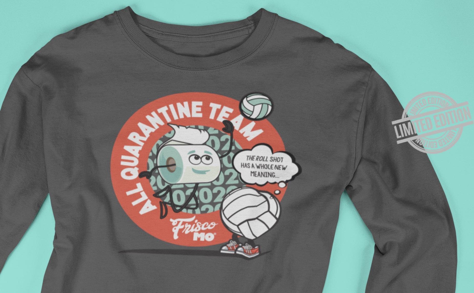 All Quarantine Team Frisco Shirt