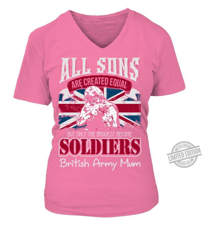 All Sons Are Crated Equal But Only The Bravest Become Soldiers Bristish Army Mum Shirt