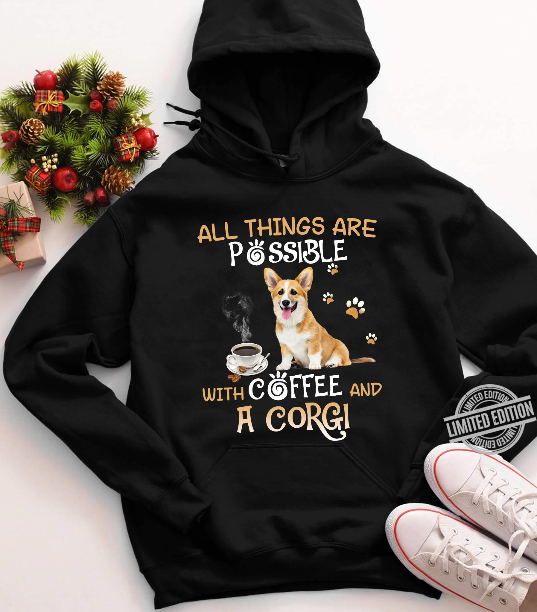 All Things Are Possible With Coffee And A Corg Shirt