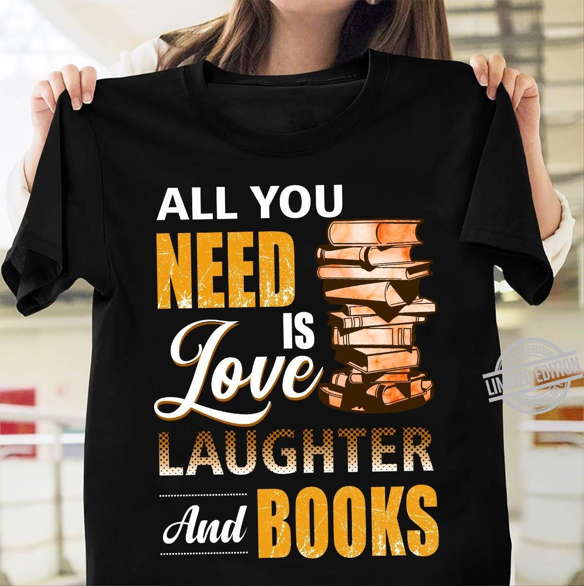 All You Need Is Love Laughter And Books Shirt