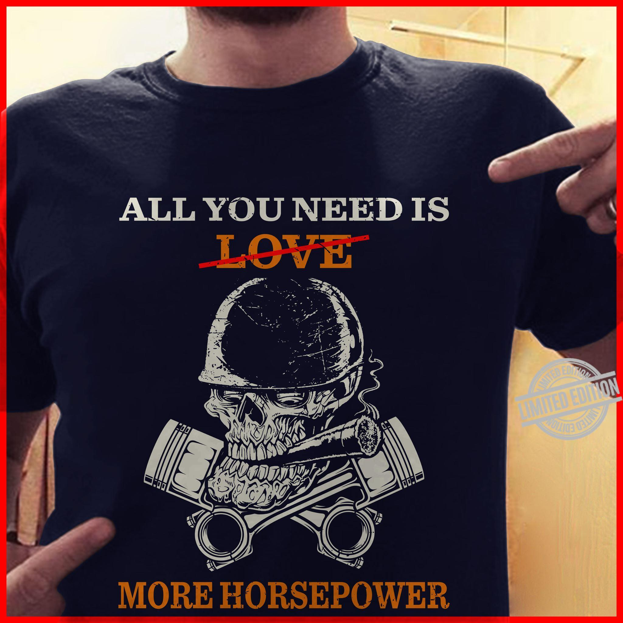 All You Need Is Love More Horsepower Shirt