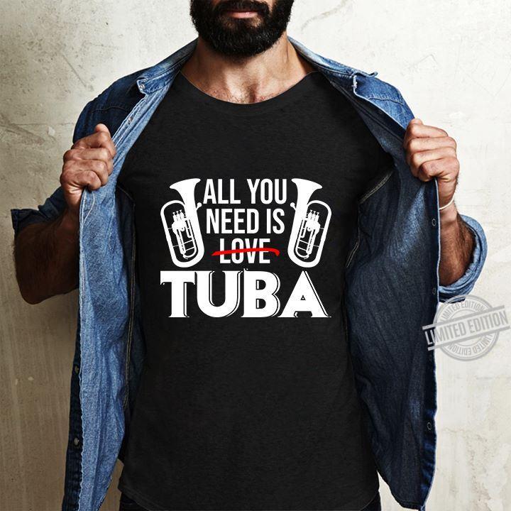 All You Need Is Tuba Shirt