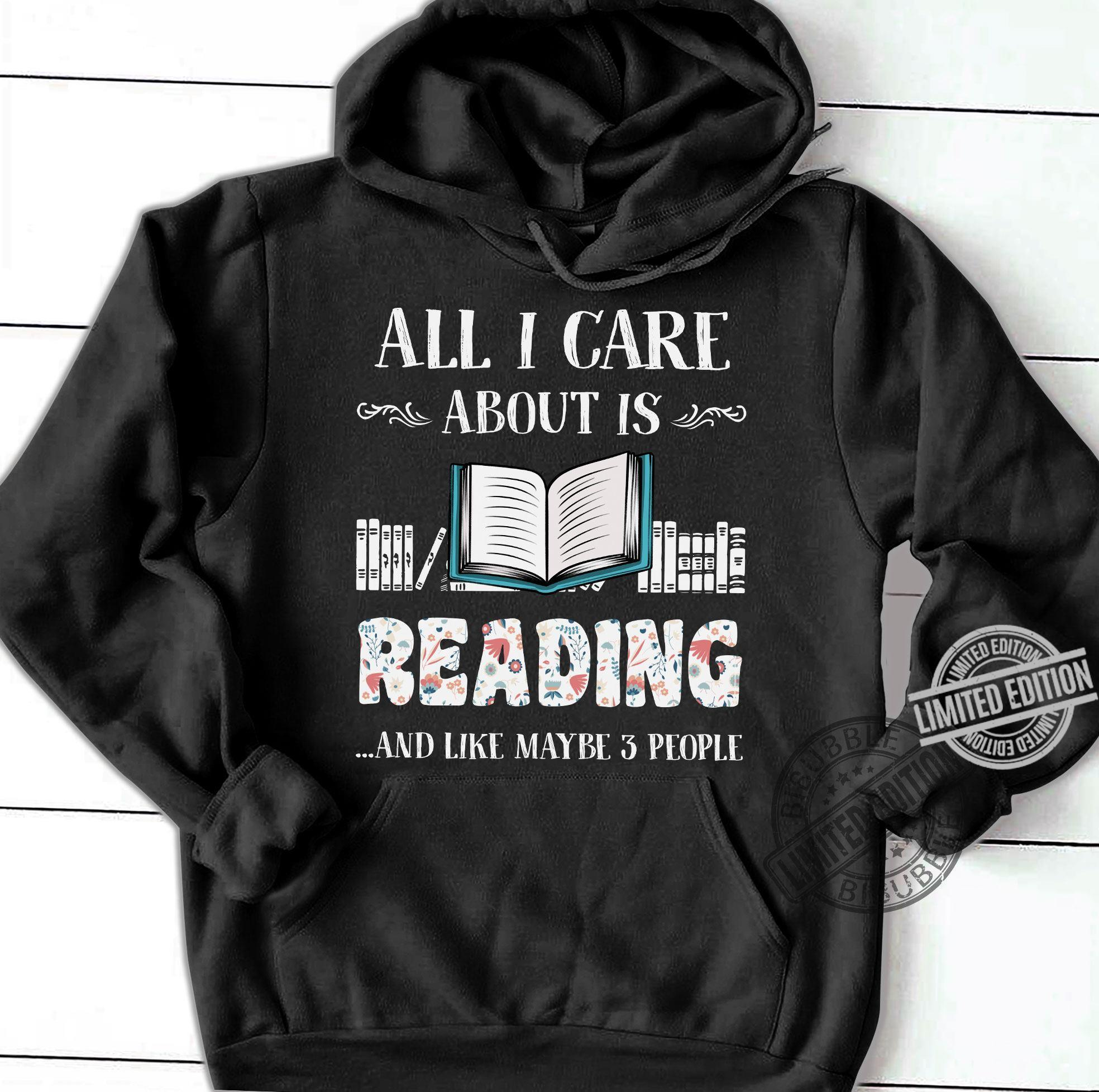 All i Care About Is Reading And Like Maybe 3 People Shirt