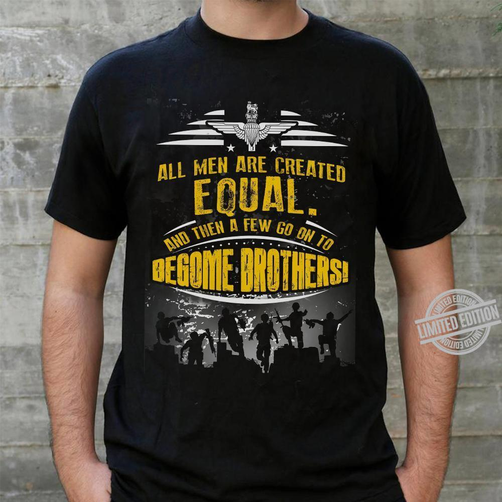 All men Are Created Equal And Then A Few Go On To Begome Brothersi Shirt