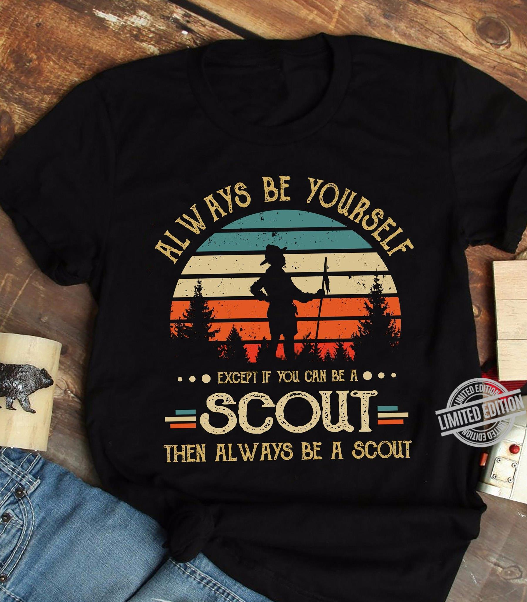 Always Be Yourself Except If You Can Be A Scout Shirt