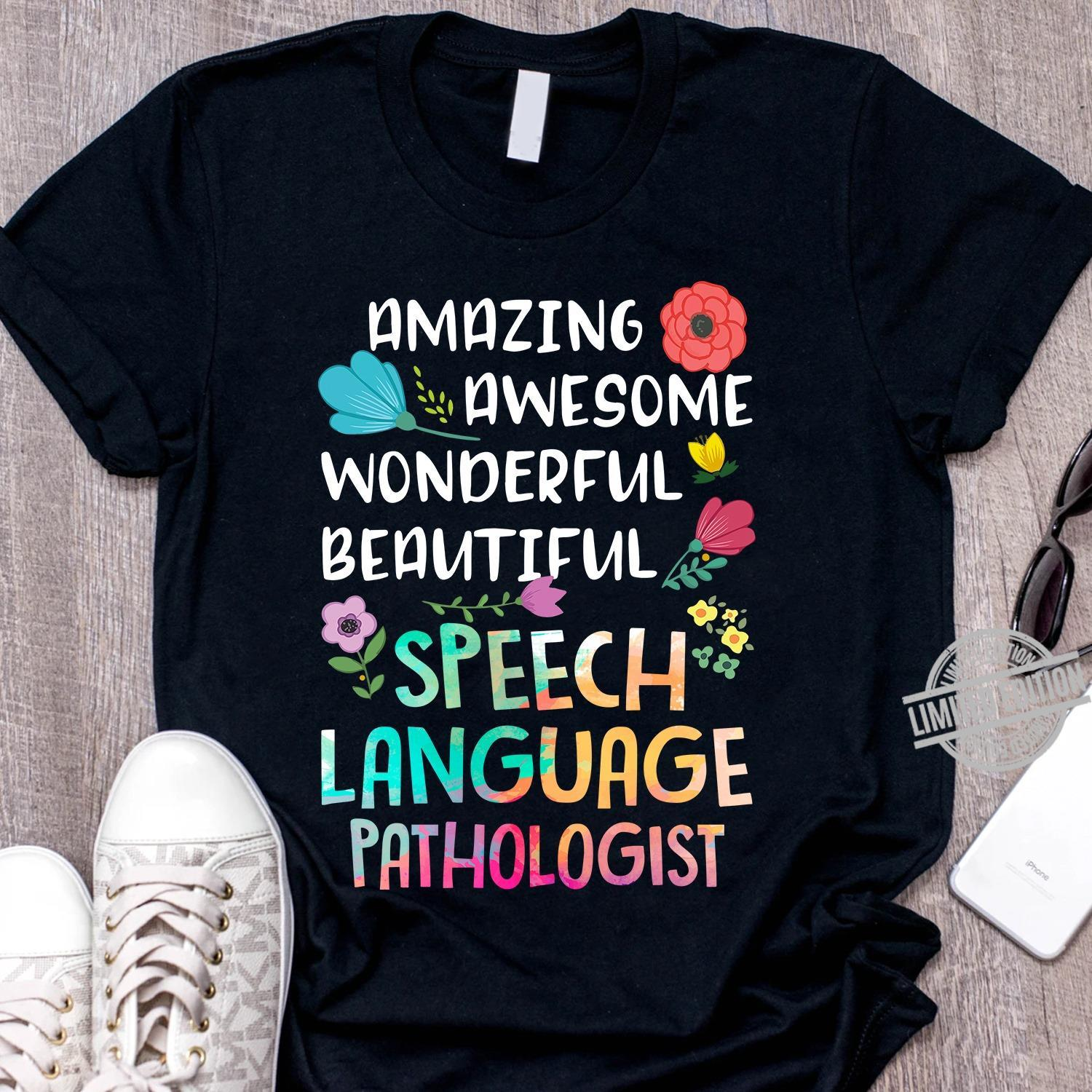 Amazing Awesome Wonderful Beautiful Speech Language Pathologist Shirt