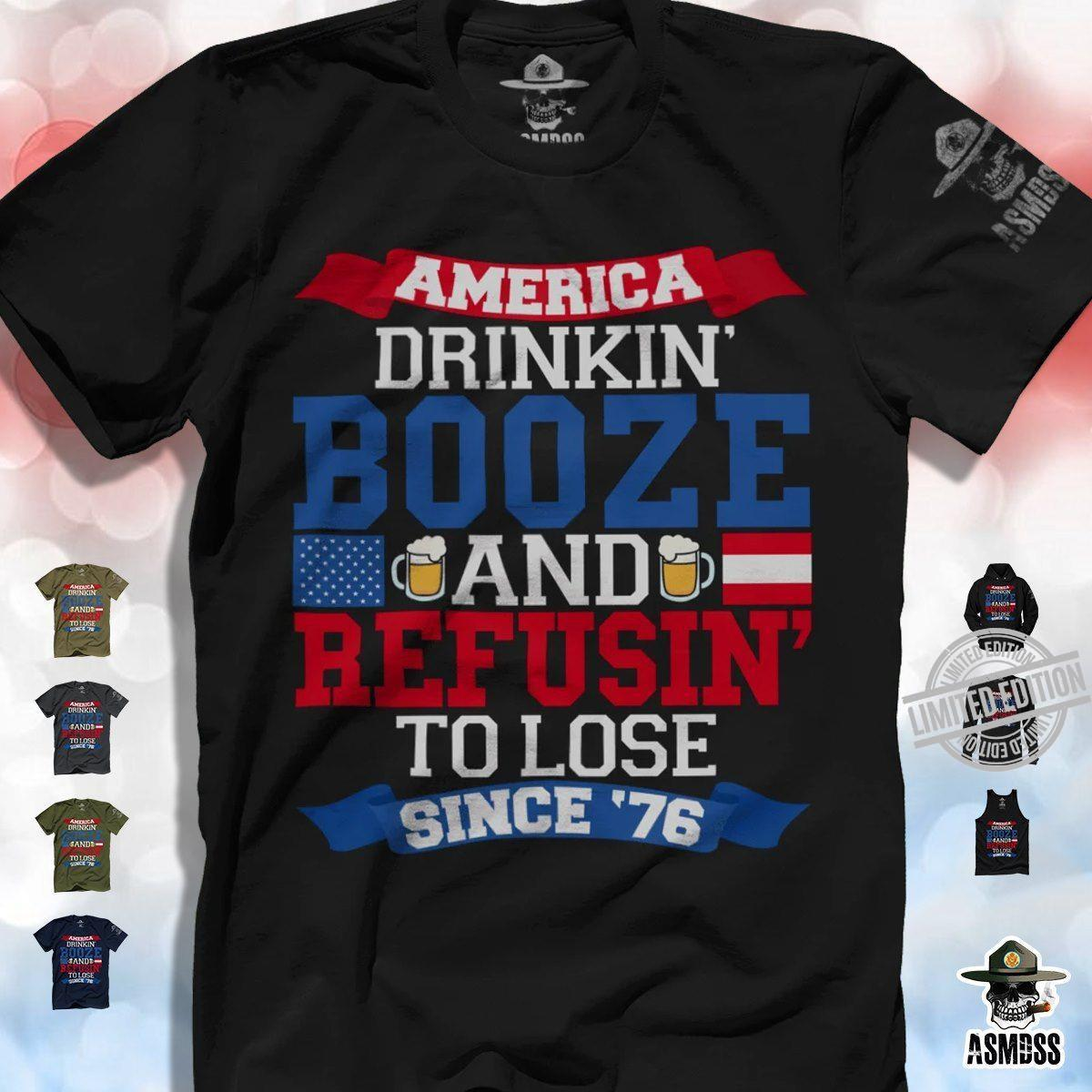 America Drinkin Booze And Befusin To Lose Since 76 Shirt