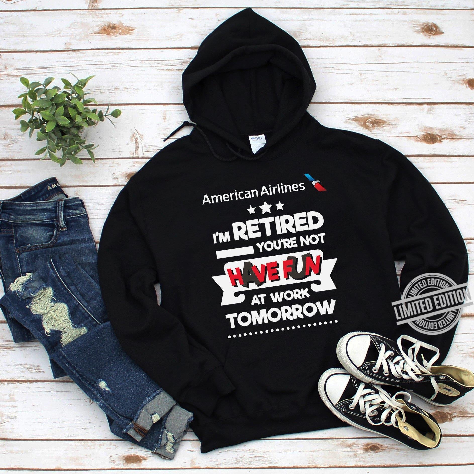 American Ailines I'm Retired You're Not Have Fun At Work Tomorrow Shirt
