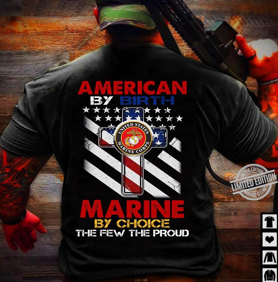 American By Birth Marine By Choice The Few The Proud Shirt