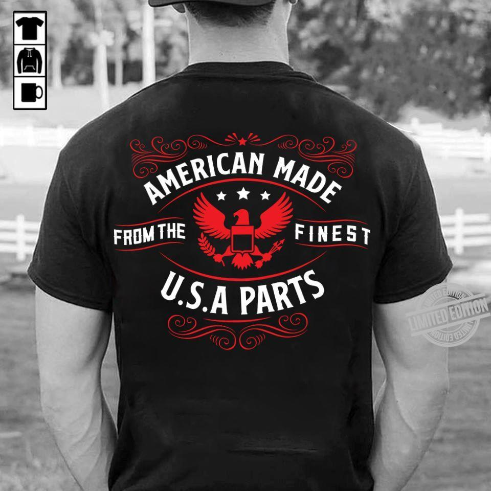 American Made From The Finest U.S.A Parts Shirt