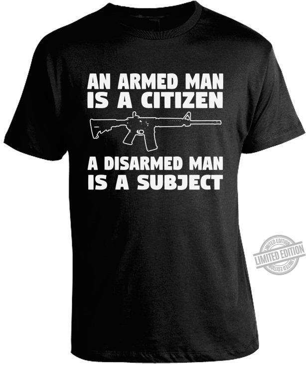 An Armed Man Is A Citizen A Disarmed Man Is A Subject Shirt