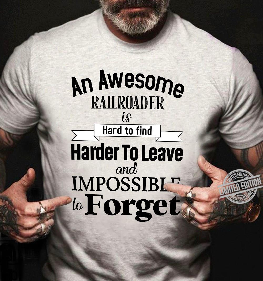 An Awesome Railroader Is Hard To Find Harder To Leave And Impossible To Forget Shirt