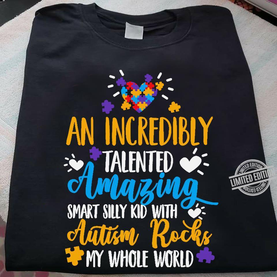 An Incredibly Talented Amazing Smart Silly Kid With Autism Rocks My Whole World Shirt
