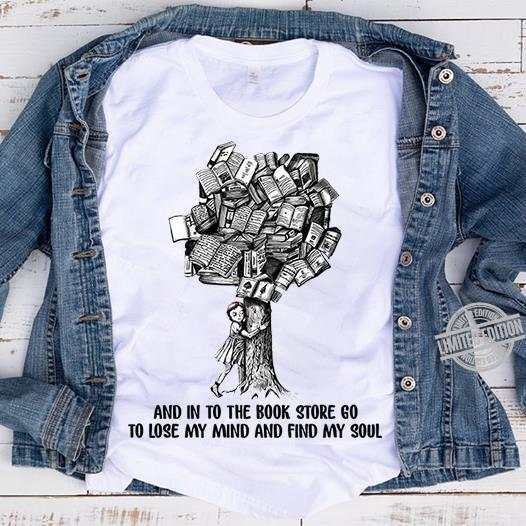 And In To The Book Store Go To Lose My Mind And Find My Soul Shirt