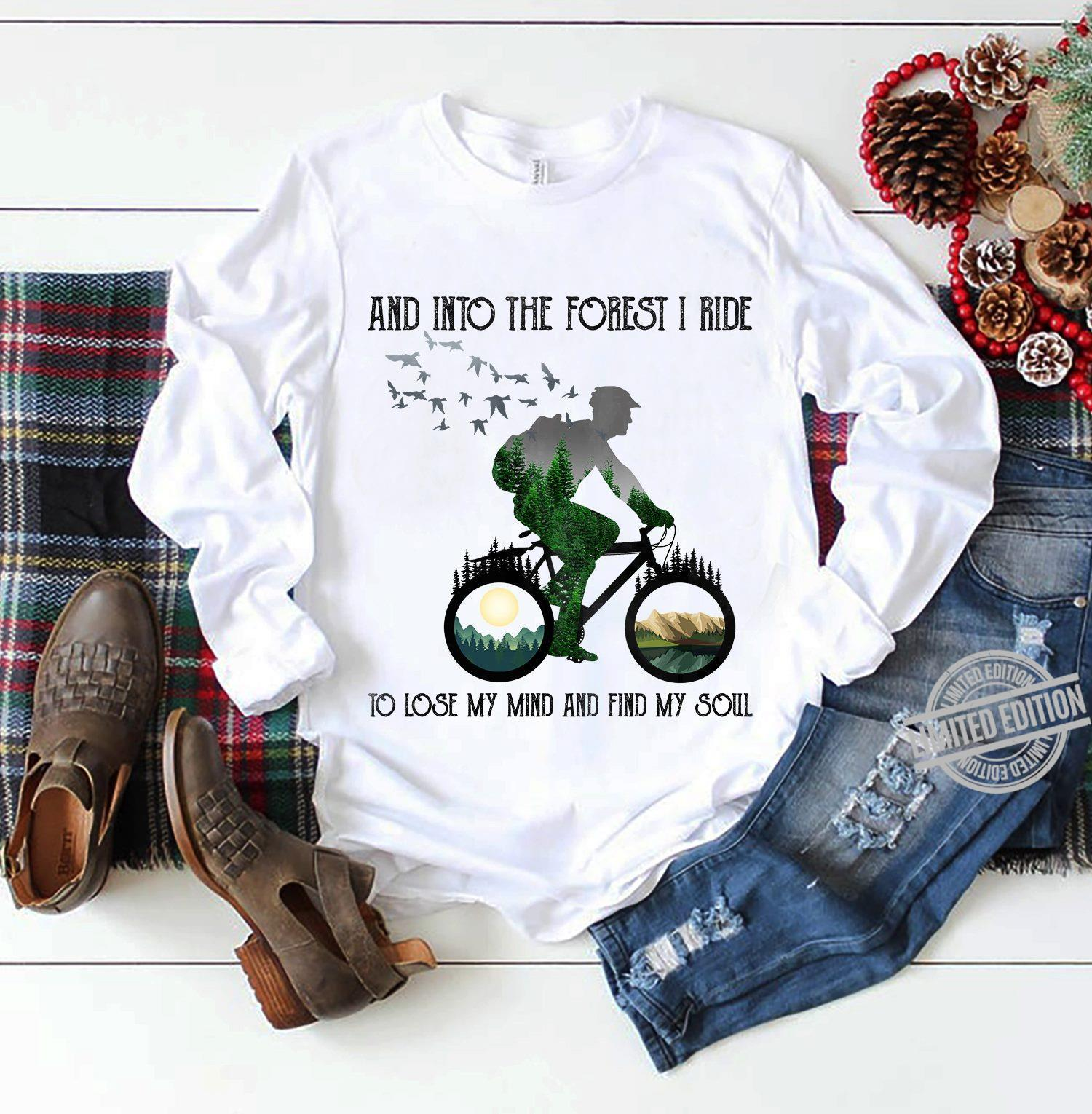 And Into The Forest I Ride To Lose My Mind And Find My Soul Shirt