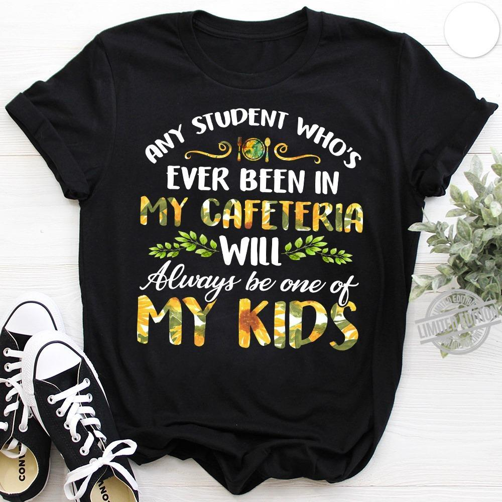 Any Student Who's Ever Been In My Cafeteria Will Always be One Of My Kids Shirt