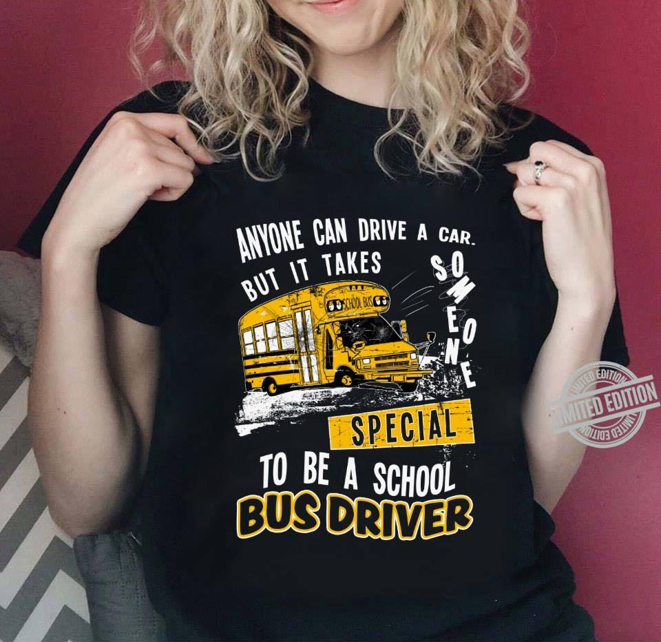 Anyone Can Drive A Car But It Takes Someone Special To Be A School Bus Driver Shirt