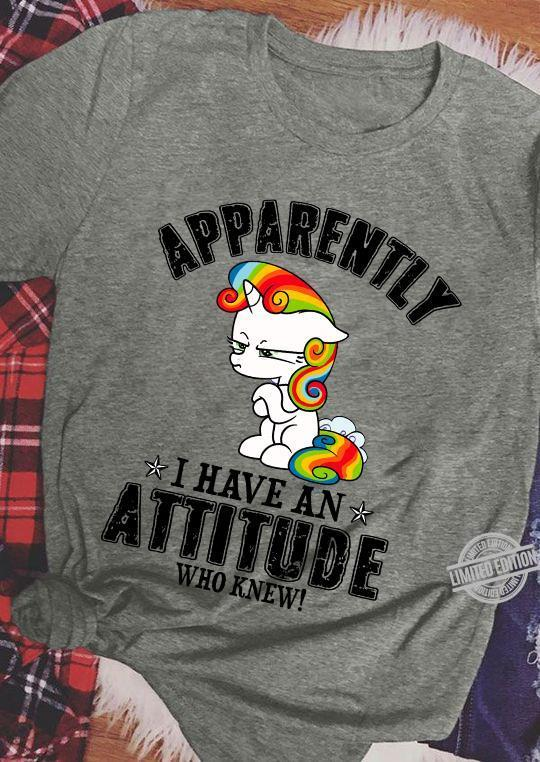 Apparently I Have An Attitude Who Knew Shirt