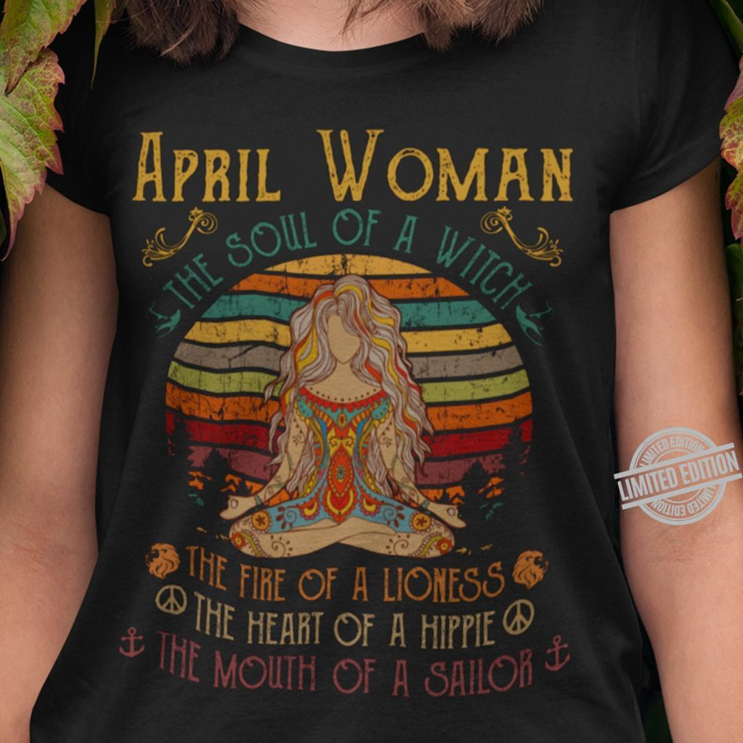 April Woman The Soul Of A Witch The Fire Of A Lioness The Heart Of A Hippie The Mouth Of A Sailor Shirt