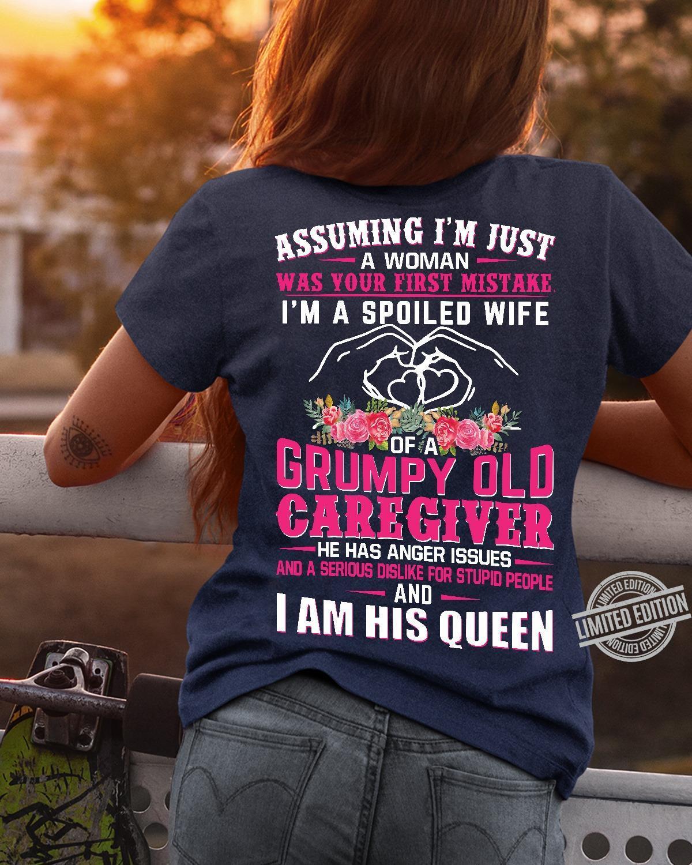Assuming I'm Just A Woman Grumpy Old Caregiver I Am His Queen Shirt