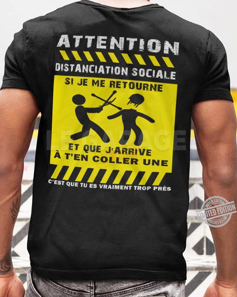 Attention Distanciation Sociale Cest Que Tu Es Vraument Trop Pres Shirt