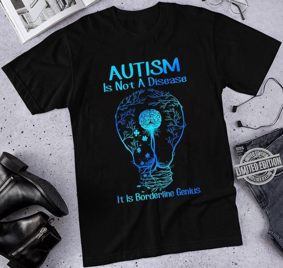 Autism Is Not A Disease It Is Borderline Genius Shirt