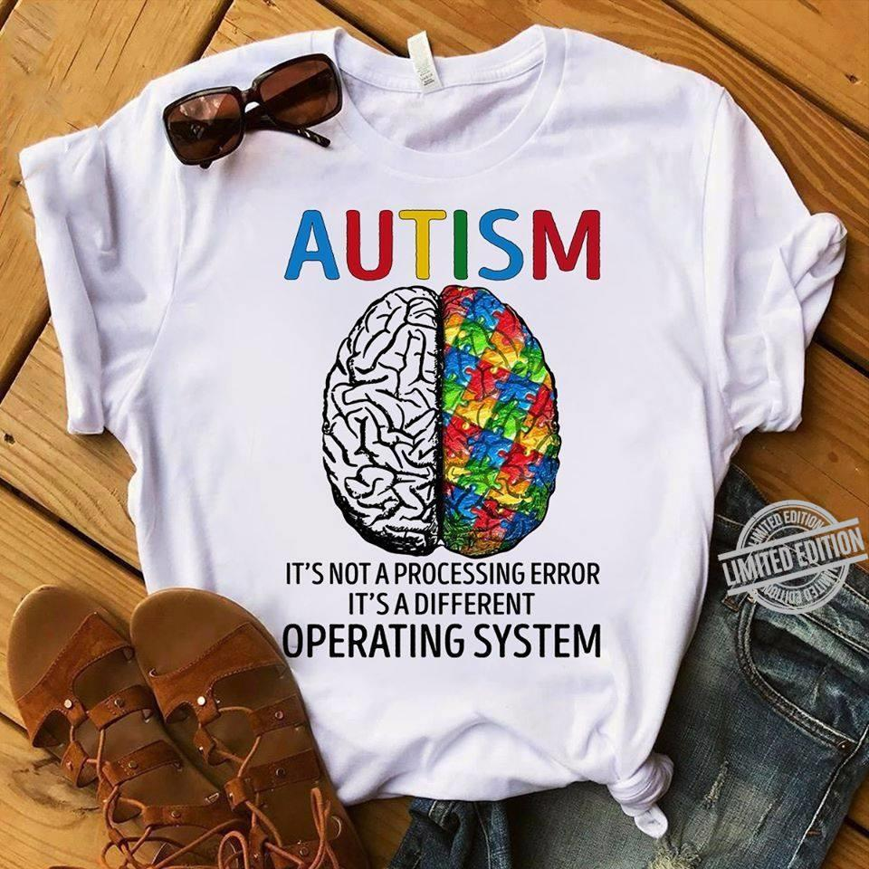 Autism It's Not A Processing Error It's A Different Operating System Shirt