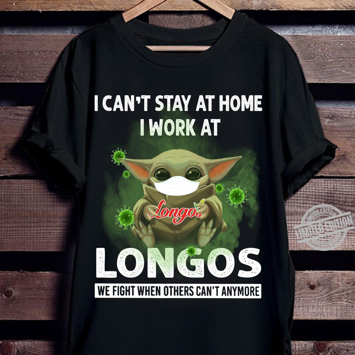 Baby Yoda I Can't Stay At Home I Work At Longos We Fight When Others Can't Anymore Shirt