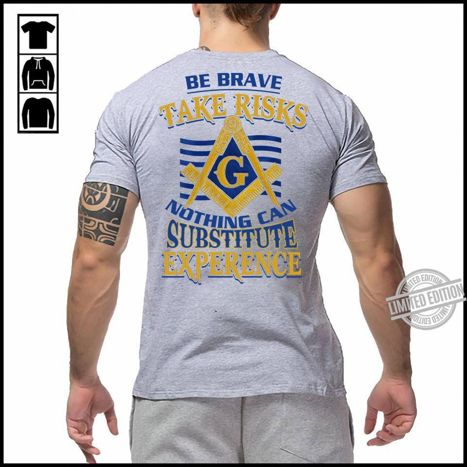 Be Brave Take Risks Nothing Can Substitute Experence Shirt
