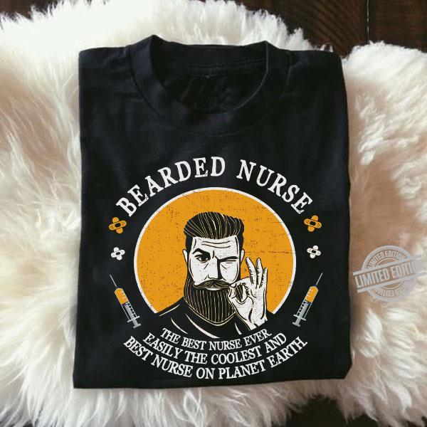 Bearded Nurse The best Nurse Ever Easily The Coolest And Best Nurse On Planet Earth Shirt