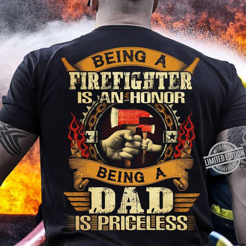 Being A Firefighter Is An Honor Being A Dad Is Priceless Shirt