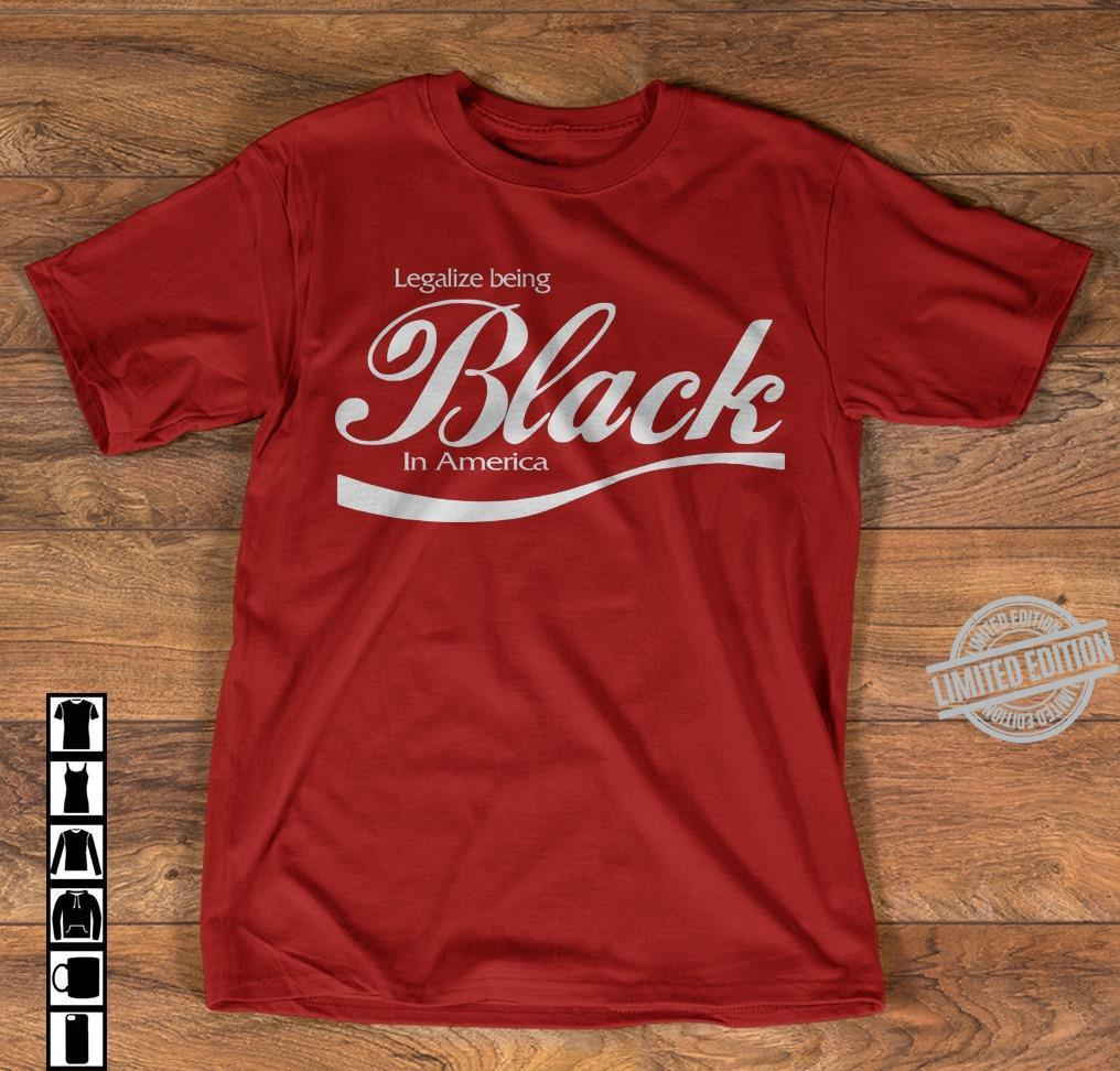 Legalize Being Black In America Shirt
