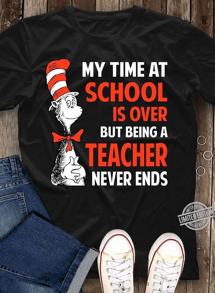 My Time At School Is Over But Being A Teacher Never Ends Shirt